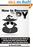 How to Become a Spy: A Guide to Devel...