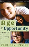 Age of Opportunity: A Biblical Guide to Parenting Teens/With Study Guide (0875526055) by Tripp, Paul David