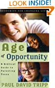 Age of Opportunity, A Biblical Guide to Parenting Teens (Resources for Changing Lives)