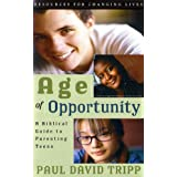 Age of Opportunity: A Biblical Guide to Parenting Teens, Second Edition (Resources for Changing Lives) ~ Paul David Tripp