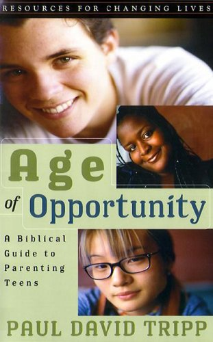 Age of Opportunity: A Biblical Guide to Parenting Teens, Second Edition Resources for Changing Lives) PDF Download Free