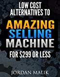 img - for Low Cost Alternatives to Amazing Selling Machine for $299 or Less: (Previously