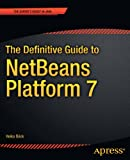 The Definitive Guide to NetBeans Platform 7 (Expert's Voice in Java)