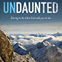 Undaunted: Daring to Do What God Calls You to Do (       UNABRIDGED) by Christine Caine Narrated by Tess Masters
