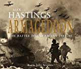 Armageddon: The Battle for Germany 1944-45 Max Hastings
