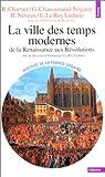La ville des Temps Modernes: De la Renaissance aux Révolutions (French Edition) (202034310X) by Chartier, R.