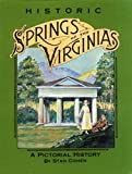 Historic Springs of the Virginias: A Pictorial History (093312614X) by Stan Cohen