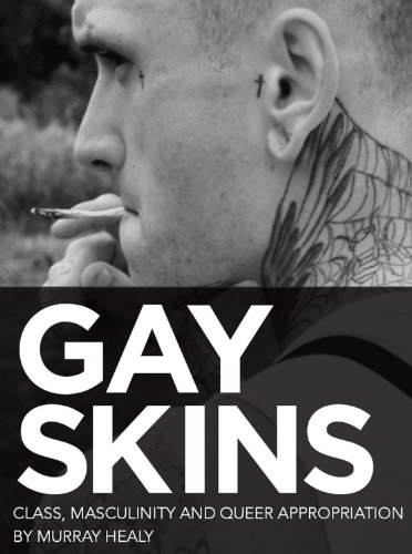 Gay Skins: Class, Masculinity and Queer Appropriation (Sexual Politics) (English Edition)