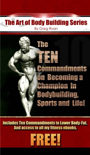 "The ""Art"" of Body Building - The Ten Commandments to Becoming a Champion! (English Edition)"