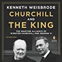 Churchill and the King: The Wartime Alliance of Winston Churchill and George VI (       UNABRIDGED) by Kenneth Weisbrode Narrated by Christian Rodska