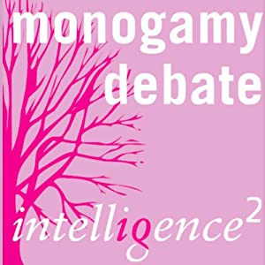 Monogamy is Bad for the Soul: An Intelligence Squared Debate | [Intelligence Squared Limited]