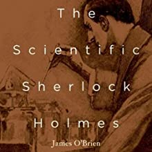 The Scientific Sherlock Holmes: Cracking the Case with Science and Forensics Audiobook by James O'Brien Narrated by Bruce Reizen