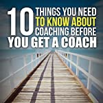 Ten Things You Need to Know About Coaching Before You Get a Coach | G. Scott Graham