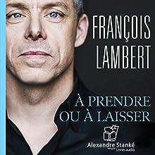 À prendre ou à laisser: Les conseils d'un dragon pour réussir | Livre audio Auteur(s) : François Lambert Narrateur(s) : François Lambert