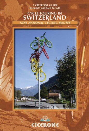 Cycle Touring in Switzerland: Nine tours on Switzerland's national cycle routes (Cicerone Guides)