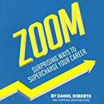 Fortune Zoom: Surprising Ways to Supercharge Your Career | Daniel Roberts,Marc Andreessen,Leigh Gallagher, Editors of Fortune Magazine