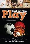 Just Let 'em Play: Guiding Parents, C...