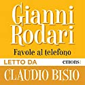 Favole al telefono Audiobook by Gianni Rodari Narrated by Claudio Bisio