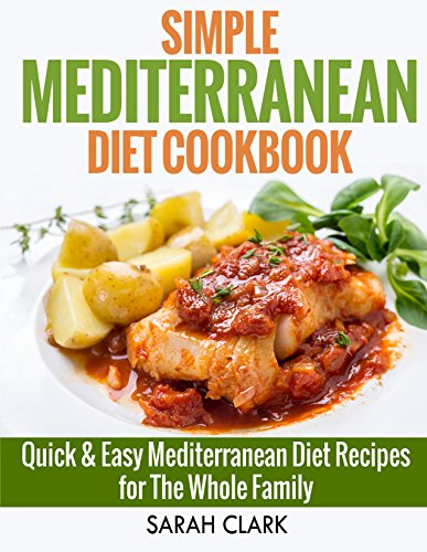 Simple Mediterranean Diet Cook Book Quick & Easy Mediterranean Diet Recipes for The Whole Family by Sarah Clark