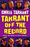 Chris Tarrant Tarrant Off the Record: Tales From The Flip Side: Inside the World of Chris Tarrant