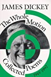 The Whole Motion: Collected Poems, 1945-1992 (Wesleyan Poetry Series) (0819512184) by Dickey, James