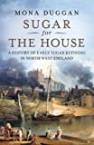 img - for Sugar for the House: A History of Sugar Refining in the North West 1660-1800. Mona Duggan book / textbook / text book