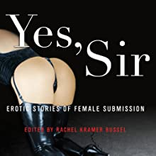 Yes, Sir: Erotic Stories of Female Submission (       UNABRIDGED) by Rachel Kramer Bussell Narrated by Tillie Hooper