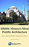img - for Sinan: History's Most Prolific Architect: How a Master Builder Transformed Islam book / textbook / text book