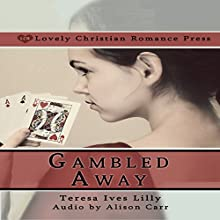 Gambled Away Audiobook by Teresa Lilly, Shelby Lilly Narrated by Alison Carr
