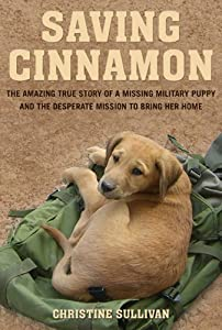 Saving Cinnamon: The Amazing True Story of a Missing Military Puppy and the Desperate Mission to Bring Her Home from St. Martin's Griffin
