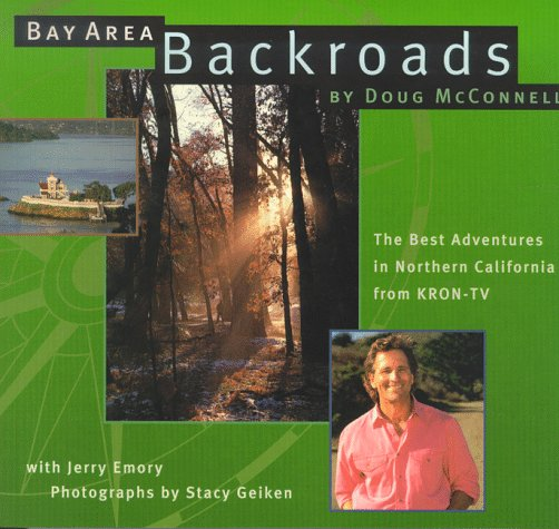 Bay Area Backroads: The Best Adventures in Northern California from Kron-Tv, McConnell, Doug