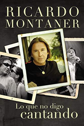 Lo que no digo cantando  [Montaner, Ricardo] (Tapa Blanda)