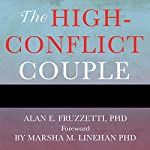 The High-Conflict Couple: A Dialectical Behavior Therapy Guide to Finding Peace, Intimacy, and Validation | Alan E. Fruzzetti PhD