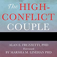 The High-Conflict Couple: A Dialectical Behavior Therapy Guide to Finding Peace, Intimacy, and Validation Audiobook by Alan E. Fruzzetti PhD Narrated by Vanessa Daniels