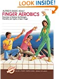 Alfred's Basic Adult Finger Aerobics: Exercises to Develop the Strength, Flexibility and Agility of Each Finger, Level 1 (Alfred's Basic Piano Library)