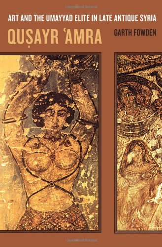 Qusayr  'Amra: Art and the Umayyad Elite in Late Antique Syria
