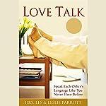 Love Talk: Speak Each Other's Language Like You Never Have Before | Dr. Les Parrott,Dr. Leslie Parrott