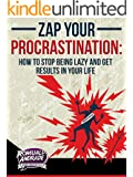 Procrastination, Zap Your Procrastination: How to stop being lazy and get results in your life (Time Management and Productivity) (English Edition)