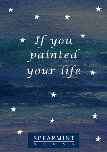 If you painted your life (50 Tips from Spearmint)