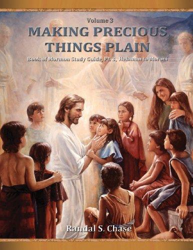 Book of Mormon Study Guide, PT. 3, Helaman to Moroni (Making Precious Things Plain, Vol. 3): Volume 3