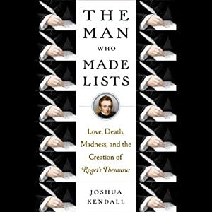 The Man Who Made Lists: Love, Death, Madness, and the Creation of 'Roget's Thesaurus' | [Joshua Kendall]