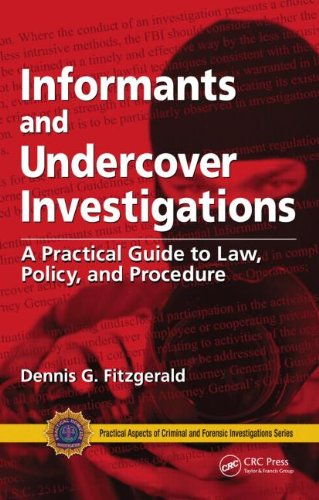 Informants and Undercover Investigations: A Practical Guide to Law, Policy, and Procedure: A Practical Guide for Law, Policy and Procedure (Practical Aspects of Criminal & Forensic Investigations)