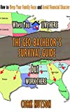 THE GEO-BACHELORS SURVIVAL GUIDE: How to Keep Your Family Focus and Avoid Financial Disaster When You Live Here but Work There