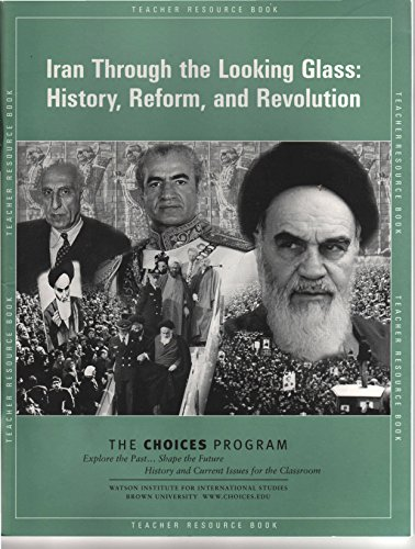Iran Through the Looking Glass: History, Reform, and Revolution (The Choices Program)