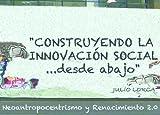 img - for CONSTRUYENDO LA INNOVACI N SOCIAL...desde abajo (Spanish Edition) book / textbook / text book