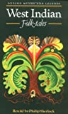 West Indian Folk-tales (Oxford Myths and Legends) (0192741276) by Sherlock, Philip M.