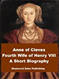 img - for Anne of Cleves - Fourth Wife of Henry VIII - A Short Biography book / textbook / text book