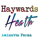 Haywards Heath (BBC National Short Story Award 2010) | Aminatta Forna