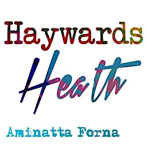 Haywards Heath (BBC National Short Story Award 2010) | [Aminatta Forna]