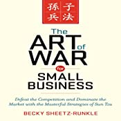 The Art of War for Small Business: Defeat the Competition and Dominate the Market with the Masterful Strategies of Sun Tzu | [Becky Sheetz-Runkle]
